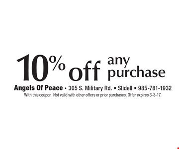 10% off any purchase. With this coupon. Not valid with other offers or prior purchases. Offer expires 3-3-17.