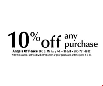 10% off any purchase. With this coupon. Not valid with other offers or prior purchases. Offer expires 4-7-17.