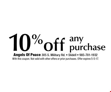 10% off any purchase. With this coupon. Not valid with other offers or prior purchases. Offer expires 5-5-17.