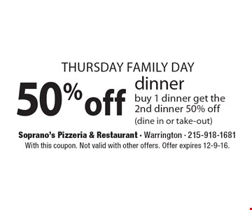 Thursday Family Day 50% off dinner buy 1 dinner get the 2nd dinner 50% off (dine in or take-out). With this coupon. Not valid with other offers. Offer expires 12-9-16.