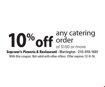 10% off any catering order of $150 or more. With this coupon. Not valid with other offers. Offer expires 12-9-16.