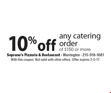 10%off any catering order of $150 or more. With this coupon. Not valid with other offers. Offer expires 2-5-17.