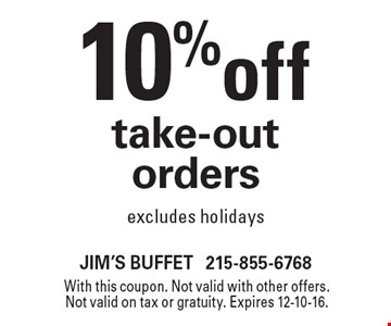 10% off take-out orders excludes holidays. With this coupon. Not valid with other offers. Not valid on tax or gratuity. Expires 12-10-16.