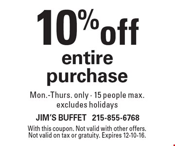 10% off entire purchase Mon.-Thurs. only - 15 people max. excludes holidays. With this coupon. Not valid with other offers. Not valid on tax or gratuity. Expires 12-10-16.