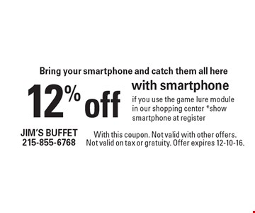 Bring your smartphone and catch them all here. 12% off with smartphone if you use the game lure module in our shopping center. *show smartphone at register. With this coupon. Not valid with other offers.Not valid on tax or gratuity. Offer expires 12-10-16.