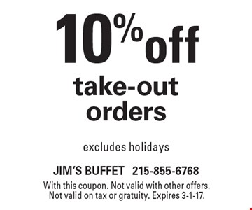 10% off take-out orders. Excludes holidays. With this coupon. Not valid with other offers. Not valid on tax or gratuity. Expires 3-1-17.