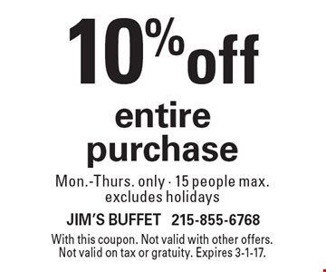10% off entire purchase. Mon.-Thurs. only. 15 people max. Excludes holidays. With this coupon. Not valid with other offers. Not valid on tax or gratuity. Expires 3-1-17.