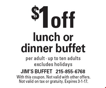$1 off lunch or dinner buffet per adult. Up to ten adults. Excludes holidays. With this coupon. Not valid with other offers. Not valid on tax or gratuity. Expires 3-1-17.