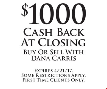 $1000 Cash Back At Closing. Buy Or Sell With Dana Carris. Expires 4/21/17. Some Restrictions Apply. First Time Clients Only.