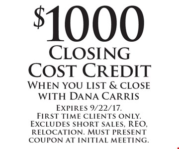 $1000 Closing Cost Credit when you list & close with Dana Carris. Expires 9/22/17. First time clients only. Excludes short sales, REO, relocation. Must present coupon at initial meeting.