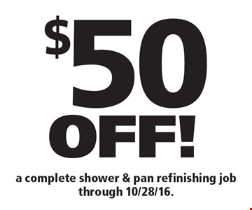 $50 OFF! a complete shower & pan refinishing job through 10/28/16..
