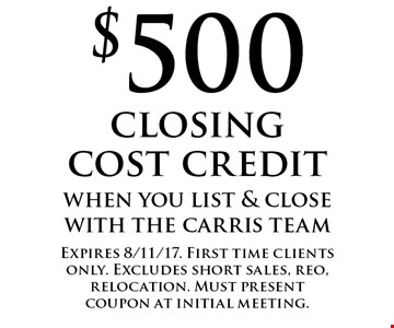 $500 closing cost credit when you list & close with the Carris team. Expires 8/11/17. First time clients only. Excludes short sales, reo, relocation. Must present coupon at initial meeting.