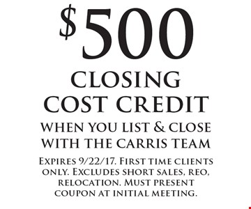 $500 closing cost credit when you list & close with the carris team. Expires 9/22/17. First time clients only. Excludes short sales, reo, relocation. Must present coupon at initial meeting.