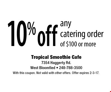 10% off any catering order of $100 or more. With this coupon. Not valid with other offers. Offer expires 2-3-17.