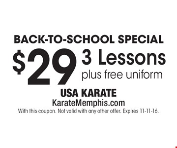 Back-To-School Special $29 3 Lessons plus free uniform. With this coupon. Not valid with any other offer. Expires 11-11-16.