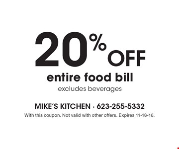 20% off entire food bill, excludes beverages. With this coupon. Not valid with other offers. Expires 11-18-16.