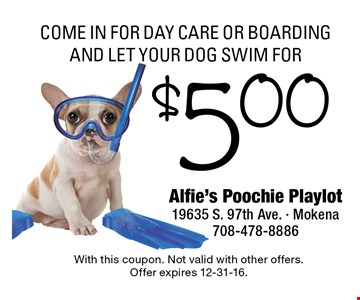 Come In For Day Care Or Boarding And Let Your Dog Swim For $5.00. With this coupon. Not valid with other offers. Offer expires 12-31-16.