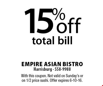 15% off total bill. With this coupon. Not valid on Sunday's or on 1/2 price sushi. Offer expires 6-10-16.