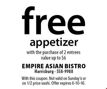 Free appetizer with the purchase of 2 entrees. Value up to $6. With this coupon. Not valid on Sunday's or on 1/2 price sushi. Offer expires 6-10-16.