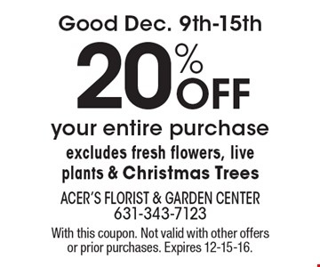 Good Dec. 9th-15th. 20% Off your entire purchase excludes fresh flowers, live plants & Christmas Trees. With this coupon. Not valid with other offers or prior purchases. Expires 12-15-16.