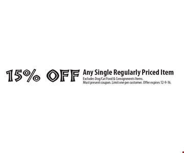 15% off Any Single Regularly Priced Item. Excludes Dog/Cat Food & Consignments Items. Must present coupon. Limit one per customer. Offer expires 12-9-16.