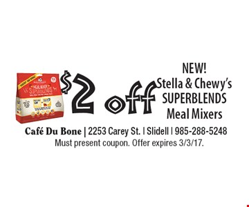 $2 off Stella & Chewy's SUPERBLENDS Meal Mixers - NEW! Must present coupon. Offer expires 3/3/17.