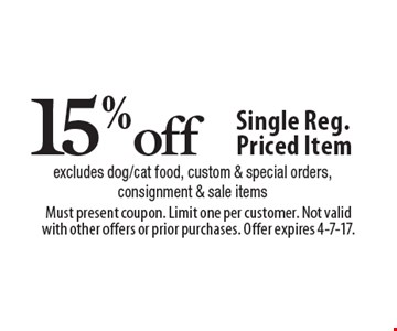 15% off Single Reg. Priced Item excludes dog/cat food, custom & special orders,consignment & sale items. Must present coupon. Limit one per customer. Not valid with other offers or prior purchases. Offer expires 4-7-17.
