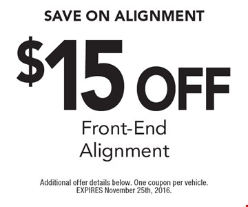 $15 Off Front-End Alignment. Additional offer details below. One coupon per vehicle. EXPIRES November 25th, 2016.