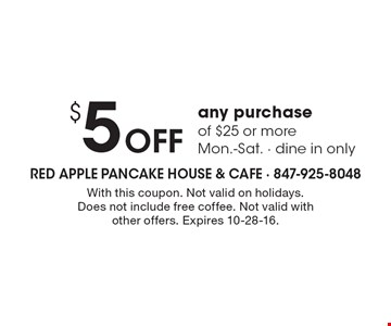 $5 OFF any purchase of $25 or more. Mon.-Sat. Dine in only. With this coupon. Not valid on holidays. Does not include free coffee. Not valid with other offers. Expires 10-28-16.