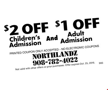 $2 off Children's Admission and $1 off Adult Admission-Printed Coupon Only Accepted - No Electronic coupons. Not valid with other offers or prior purchases. Offer expires Oct. 25, 2016.