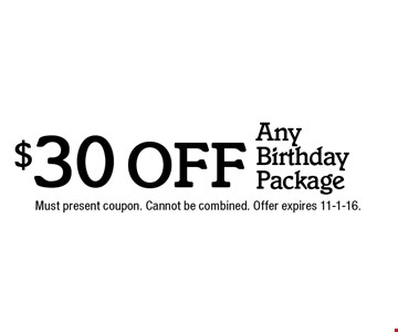 $30 off Any Birthday Package. Must present coupon. Cannot be combined. Offer expires 11-1-16.