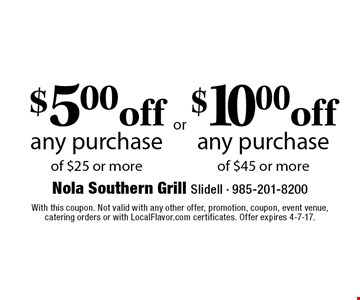 $5.00 of any purchase of $25.00off or more or $10 off any purchase of $45 or more. With this coupon. Not valid with any other offer, promotion, coupon, event venue,catering orders or with LocalFlavor.com certificates. Offer expires 4-7-17.