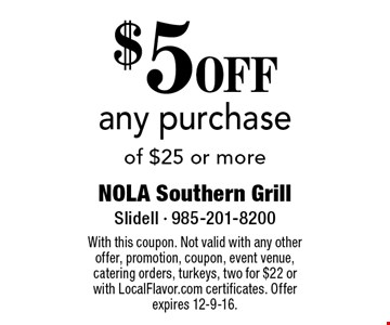 $5 OFF any purchase of $25 or more. With this coupon. Not valid with any other offer, promotion, coupon, event venue, catering orders, turkeys, two for $22 or with LocalFlavor.com certificates. Offer expires 12-9-16.