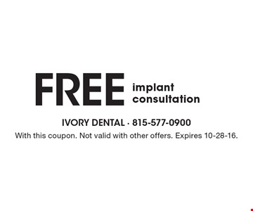 Free implant consultation. With this coupon. Not valid with other offers. Expires 10-28-16.