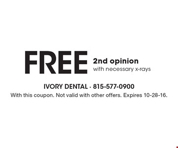 Free 2nd opinion with necessary x-rays. With this coupon. Not valid with other offers. Expires 10-28-16.
