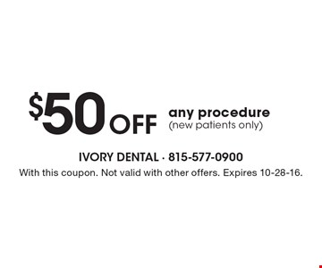 $50 off any procedure (new patients only). With this coupon. Not valid with other offers. Expires 10-28-16.