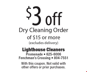 $3 off Dry Cleaning Order of $15 or more (excludes delivery). With this coupon. Not valid with other offers or prior purchases.