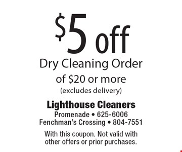$5 off Dry Cleaning Order of $20 or more (excludes delivery). With this coupon. Not valid with other offers or prior purchases.