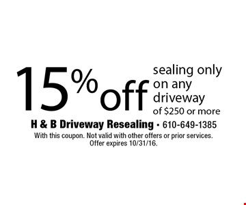 15% off sealing only on any driveway of $250 or more. With this coupon. Not valid with other offers or prior services. Offer expires 10/31/16.