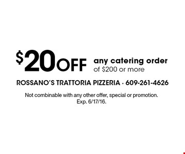 $20 OFF any catering order of $200 or more. Not combinable with any other offer, special or promotion. Exp. 6/17/16.