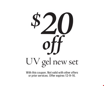 $20 off UV gel new set. With this coupon. Not valid with other offers or prior services. Offer expires 12-9-16.