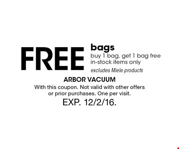 FREE bags buy 1 bag, get 1 bag free. in-stock items only. excludes Miele products. With this coupon. Not valid with other offers or prior purchases. One per visit. Exp. 12/2/16.