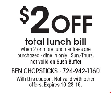 $2 OFF total lunch bill when 2 or more lunch entrees are purchased. Dine in only. Sun.-Thurs. Not valid on SushiBuffet. With this coupon. Not valid with other offers. Expires 10-28-16.