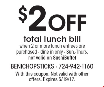 $2 OFF total lunch bill when 2 or more lunch entrees are purchased - dine in only - Sun.-Thurs. not valid on SushiBuffet. With this coupon. Not valid with other offers. Expires 5/19/17.