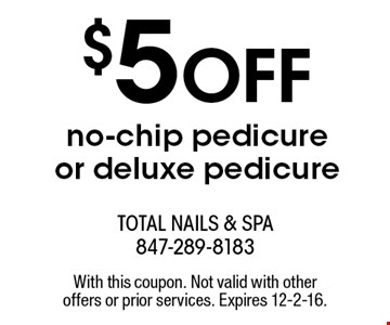 $5 OFF no-chip pedicure or deluxe pedicure. With this coupon. Not valid with other offers or prior services. Expires 12-2-16.