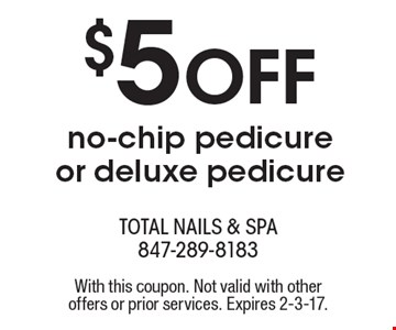 $5 off no-chip pedicure or deluxe pedicure. With this coupon. Not valid with other offers or prior services. Expires 2-3-17.