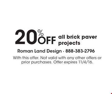 20% OFF all brick paver projects. With this offer. Not valid with any other offers or prior purchases. Offer expires 11/4/16.