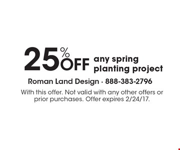 25% OFF any spring planting project. With this offer. Not valid with any other offers or prior purchases. Offer expires 2/24/17.