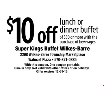 $10 off lunch or dinner buffet of $50 or more with the purchase of beverages. With this coupon. One coupon per table. Dine in only. Not valid with other offers or on holidays. Offer expires 12-31-16.
