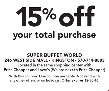 15% off your total purchase. With this coupon. One coupon per table. Not valid with any other offers or on holidays. Offer expires 12-30-16.